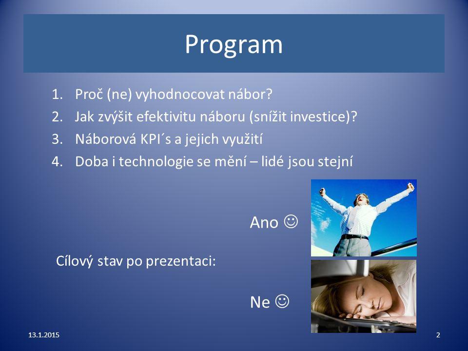 Program 1.Proč (ne) vyhodnocovat nábor? 2.Jak zvýšit efektivitu náboru (snížit investice)? 3.Náborová KPI´s a jejich využití 4.Doba i technologie se m