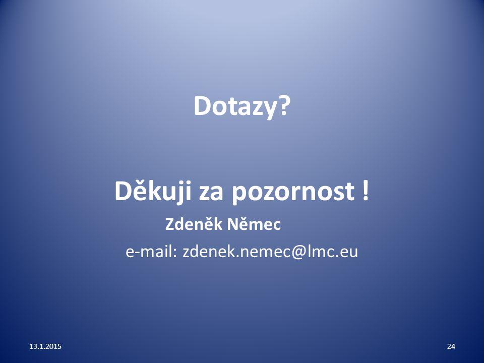 Dotazy? Děkuji za pozornost ! Zdeněk Němec e-mail: zdenek.nemec@lmc.eu 13.1.201524