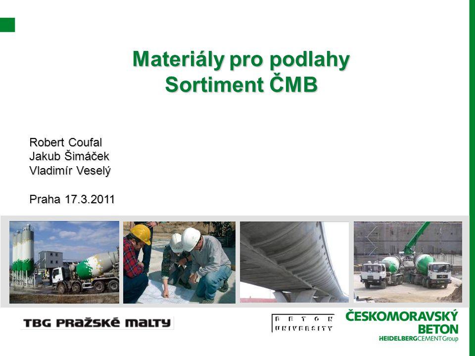 Materiály pro podlahy Sortiment ČMB Robert Coufal Jakub Šimáček Vladimír Veselý Praha 17.3.2011