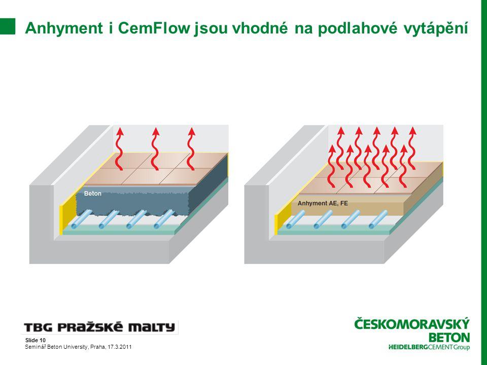 Slide 10 Seminář Beton University, Praha, 17.3.2011 Anhyment i CemFlow jsou vhodné na podlahové vytápění