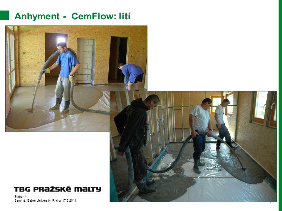 Slide 14 Seminář Beton University, Praha, 17.3.2011 Anhyment - CemFlow: lití