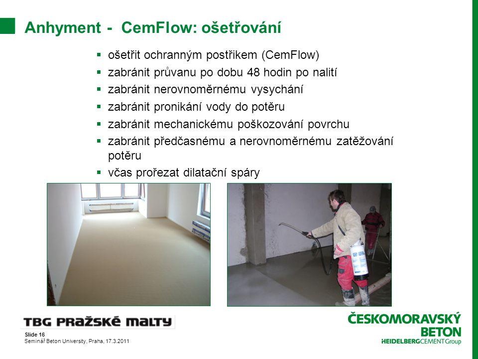 Slide 16 Seminář Beton University, Praha, 17.3.2011  ošetřit ochranným postřikem (CemFlow)  zabránit průvanu po dobu 48 hodin po nalití  zabránit n
