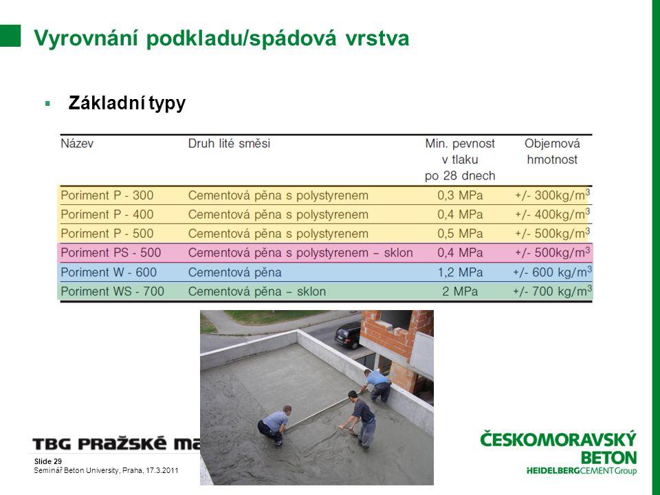 Slide 29 Seminář Beton University, Praha, 17.3.2011 Vyrovnání podkladu/spádová vrstva  Základní typy