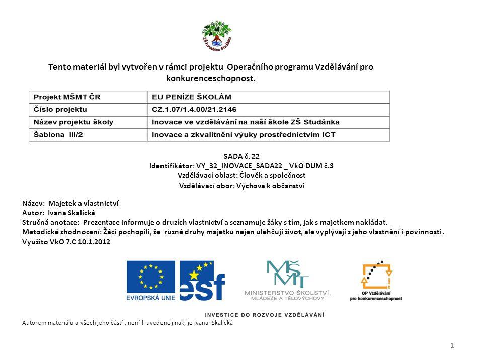 Tento materiál byl vytvořen v rámci projektu Operačního programu Vzdělávání pro konkurenceschopnost. SADA č. 22 Identifikátor: VY_32_INOVACE_SADA22 _