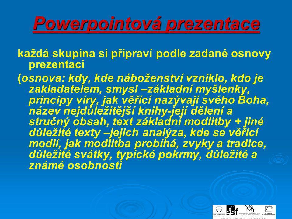 Powerpointová prezentace každá skupina si připraví podle zadané osnovy prezentaci (osnova: kdy, kde náboženství vzniklo, kdo je zakladatelem, smysl –z
