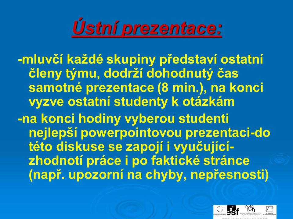 Ústní prezentace: -mluvčí každé skupiny představí ostatní členy týmu, dodrží dohodnutý čas samotné prezentace (8 min.), na konci vyzve ostatní student