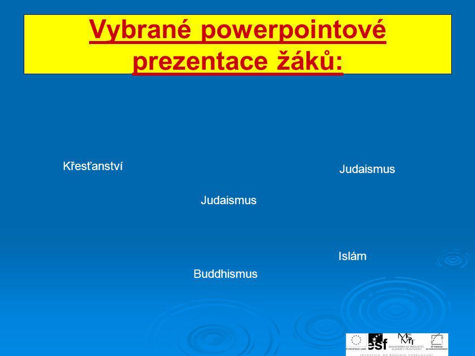 Vybrané powerpointové prezentace žáků: Křesťanství Judaismus Buddhismus Judaismus Islám