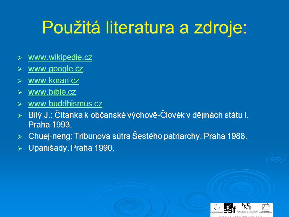 Použitá literatura a zdroje:   www.wikipedie.cz www.wikipedie.cz   www.google.cz www.google.cz   www.koran.cz www.koran.cz   www.bible.cz www.