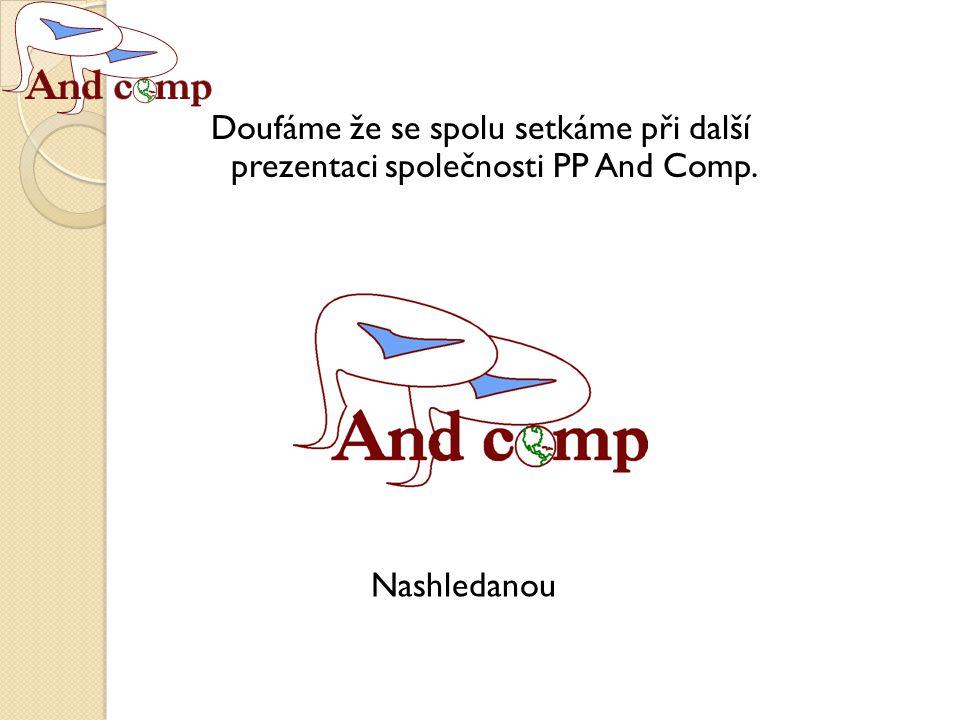 Doufáme že se spolu setkáme při další prezentaci společnosti PP And Comp. Nashledanou