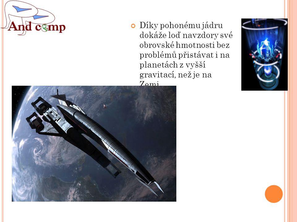 Díky pohonému jádru dokáže loď navzdory své obrovské hmotnosti bez problémů přistávat i na planetách z vyšší gravitací, než je na Zemi.