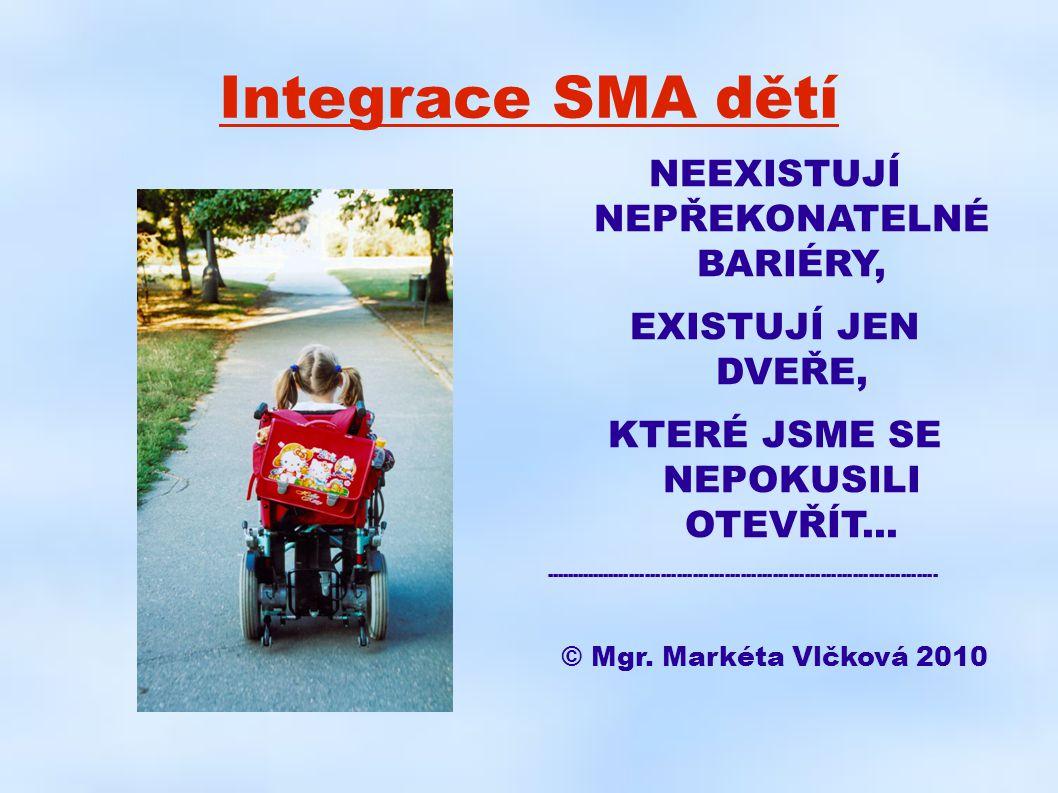 Integrace SMA dětí NEEXISTUJÍ NEPŘEKONATELNÉ BARIÉRY, EXISTUJÍ JEN DVEŘE, KTERÉ JSME SE NEPOKUSILI OTEVŘÍT... ----------------------------------------