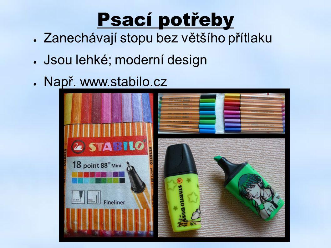 Psací potřeby ● Zanechávají stopu bez většího přítlaku ● Jsou lehké; moderní design ● Např. www.stabilo.cz