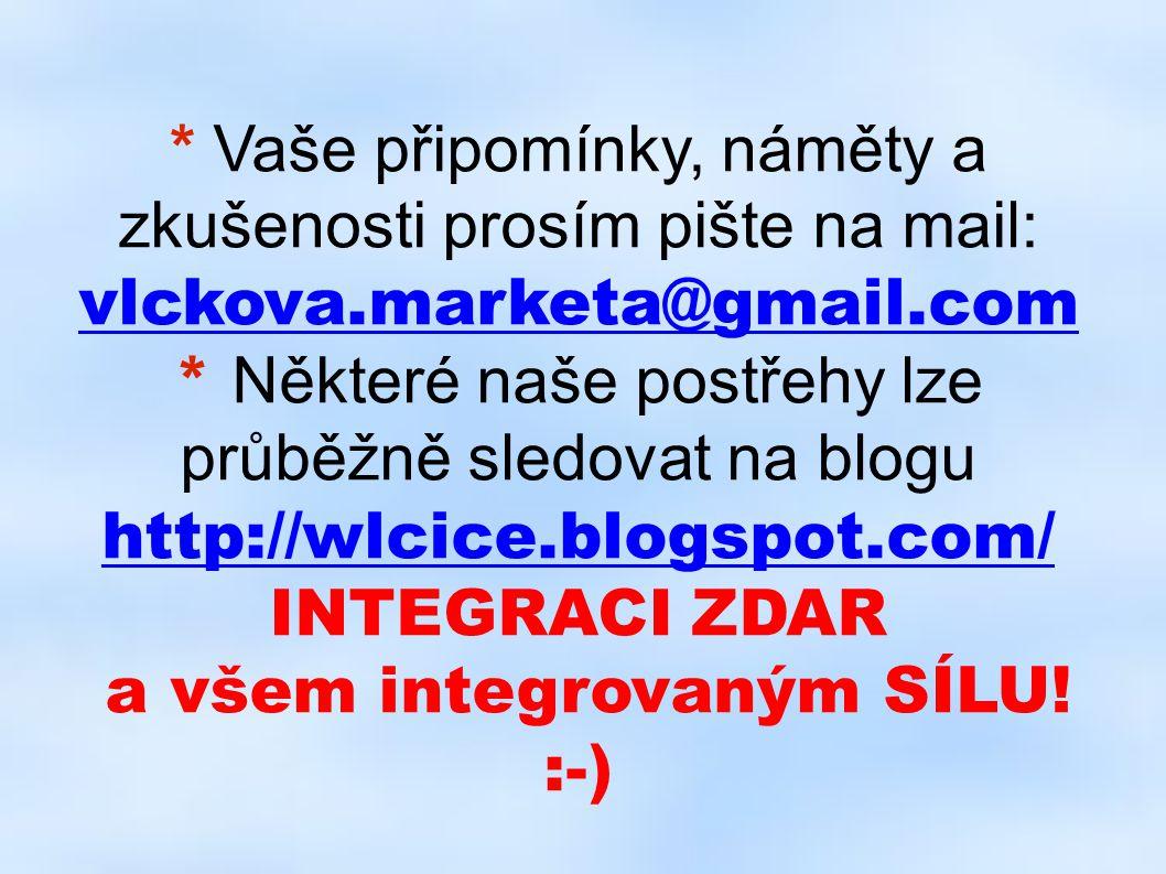 * Vaše připomínky, náměty a zkušenosti prosím pište na mail: vlckova.marketa@gmail.com * Některé naše postřehy lze průběžně sledovat na blogu http://w