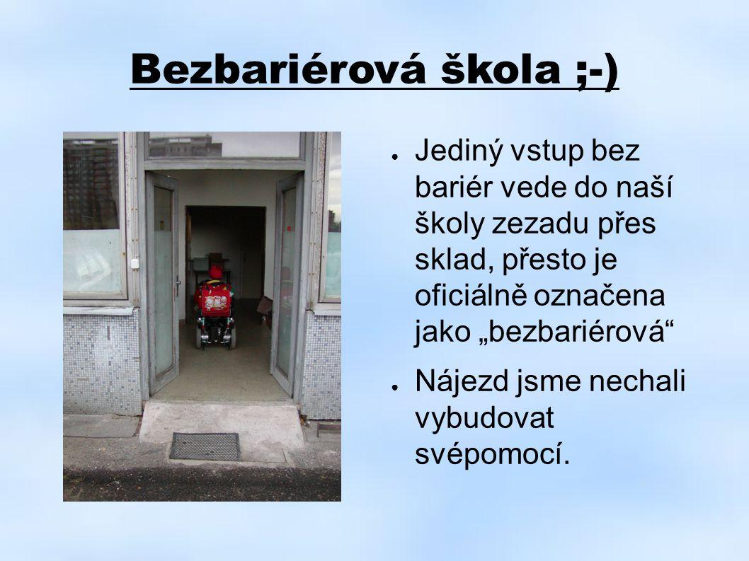 """Bezbariérová škola ;-) ● Jediný vstup bez bariér vede do naší školy zezadu přes sklad, přesto je oficiálně označena jako """"bezbariérová"""" ● Nájezd jsme"""