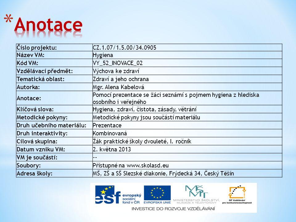 Číslo projektu:CZ.1.07/1.5.00/34.0905 Název VM:Hygiena Kód VM:VY_52_INOVACE_02 Vzdělávací předmět:Výchova ke zdraví Tematická oblast:Zdraví a jeho och