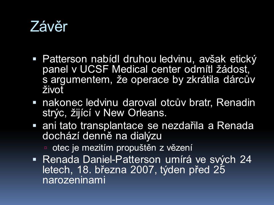Závěr  Patterson nabídl druhou ledvinu, avšak etický panel v UCSF Medical center odmítl žádost, s argumentem, že operace by zkrátila dárcův život  n