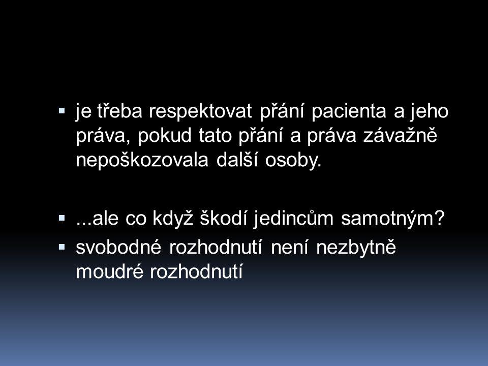  je třeba respektovat přání pacienta a jeho práva, pokud tato přání a práva závažně nepoškozovala další osoby. ...ale co když škodí jedincům samotný