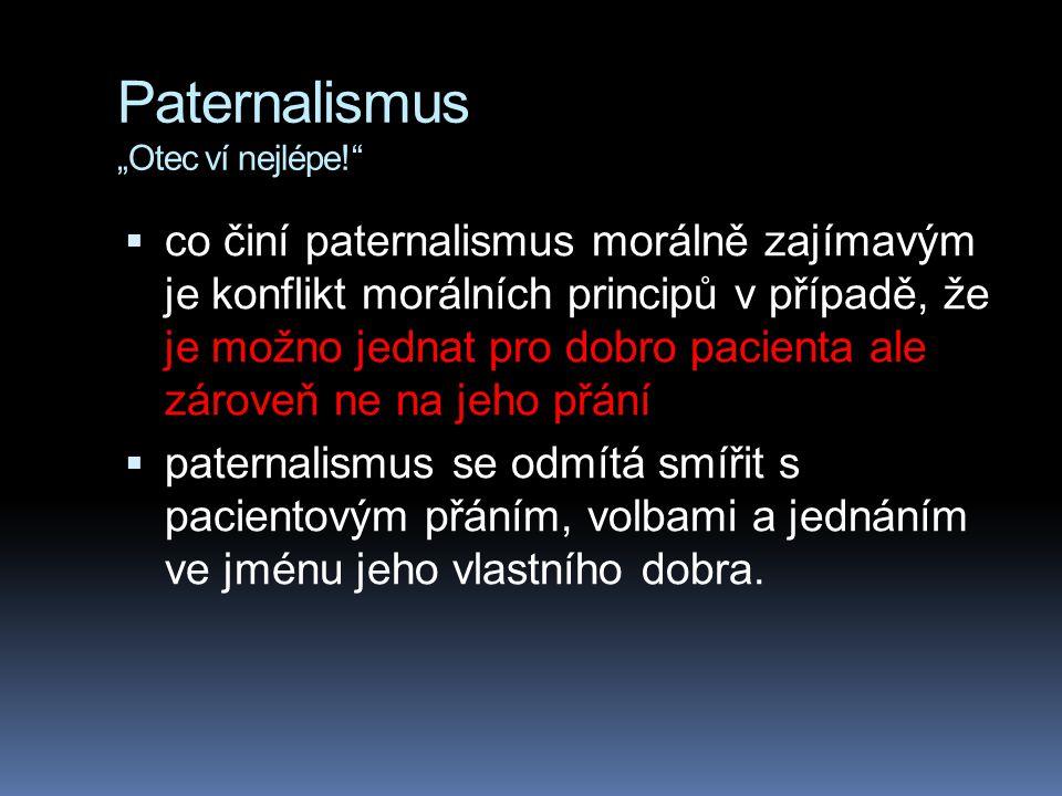 """Paternalismus """"Otec ví nejlépe!""""  co činí paternalismus morálně zajímavým je konflikt morálních principů v případě, že je možno jednat pro dobro paci"""