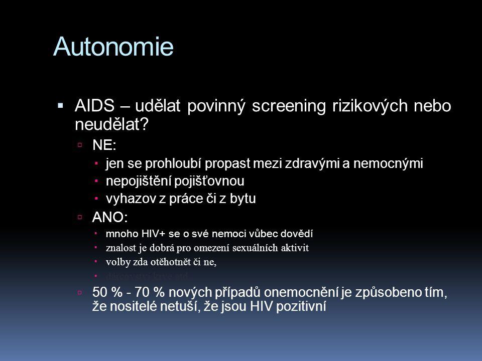 Autonomie  AIDS – udělat povinný screening rizikových nebo neudělat?  NE:  jen se prohloubí propast mezi zdravými a nemocnými  nepojištění pojišťo