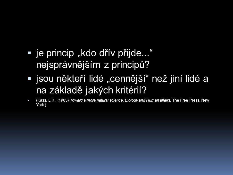 """ je princip """"kdo dřív přijde..."""" nejsprávnějším z principů?  jsou někteří lidé """"cennější"""" než jiní lidé a na základě jakých kritérií?  (Kass, L.R.,"""