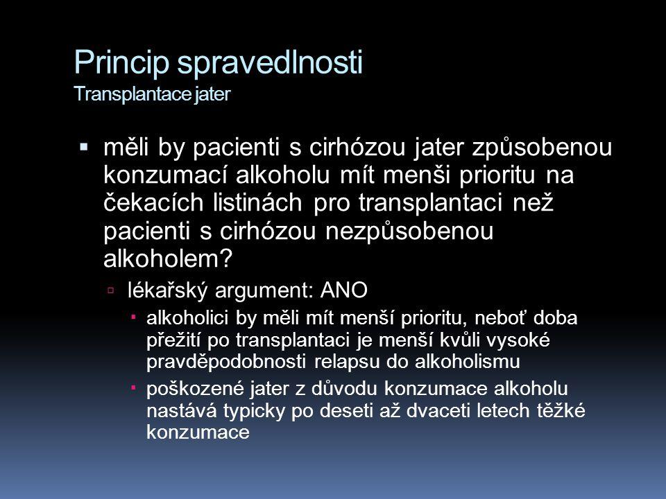 Princip spravedlnosti Transplantace jater  měli by pacienti s cirhózou jater způsobenou konzumací alkoholu mít menši prioritu na čekacích listinách p