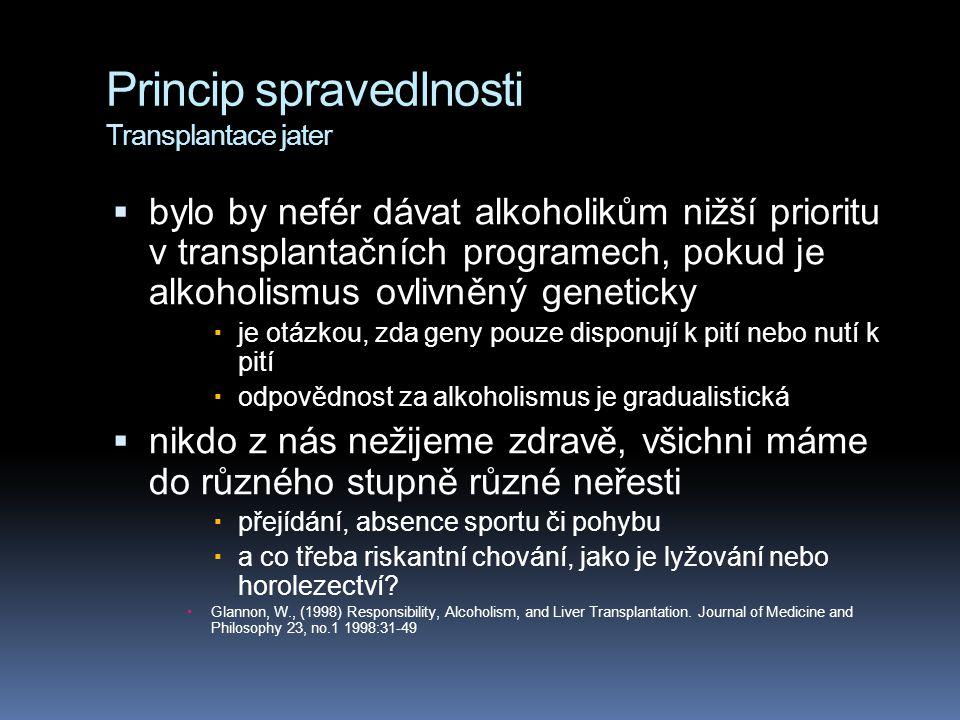 Princip spravedlnosti Transplantace jater  bylo by nefér dávat alkoholikům nižší prioritu v transplantačních programech, pokud je alkoholismus ovlivn
