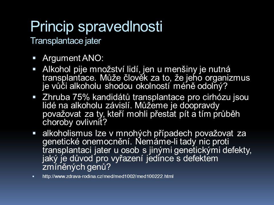 Princip spravedlnosti Transplantace jater  Argument ANO:  Alkohol pije množství lidí, jen u menšiny je nutná transplantace. Může člověk za to, že je