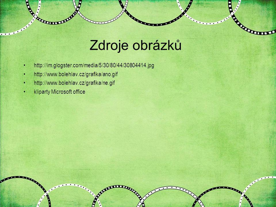 Zdroje obrázků http://im.glogster.com/media/5/30/80/44/30804414.jpg http://www.bolehlav.cz/grafika/ano.gif http://www.bolehlav.cz/grafika/ne.gif klipa