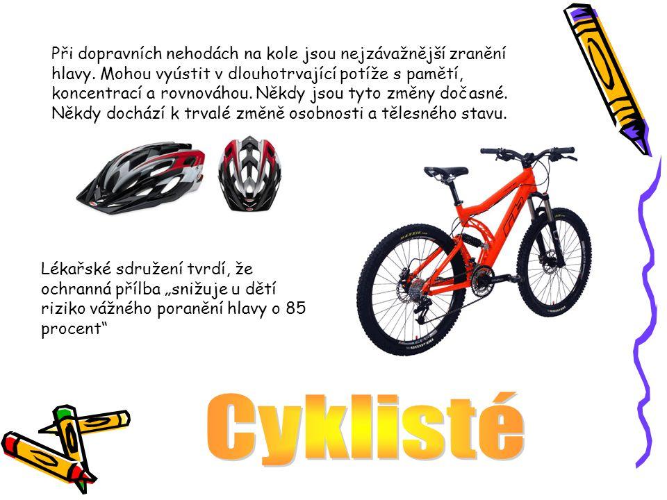 Při dopravních nehodách na kole jsou nejzávažnější zranění hlavy. Mohou vyústit v dlouhotrvající potíže s pamětí, koncentrací a rovnováhou. Někdy jsou