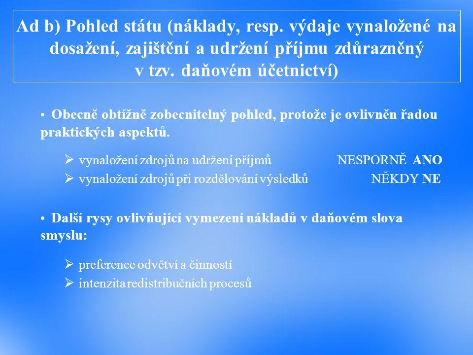 Ad b) Pohled státu (náklady, resp. výdaje vynaložené na dosažení, zajištění a udržení příjmu zdůrazněný v tzv. daňovém účetnictví) Obecně obtížně zobe