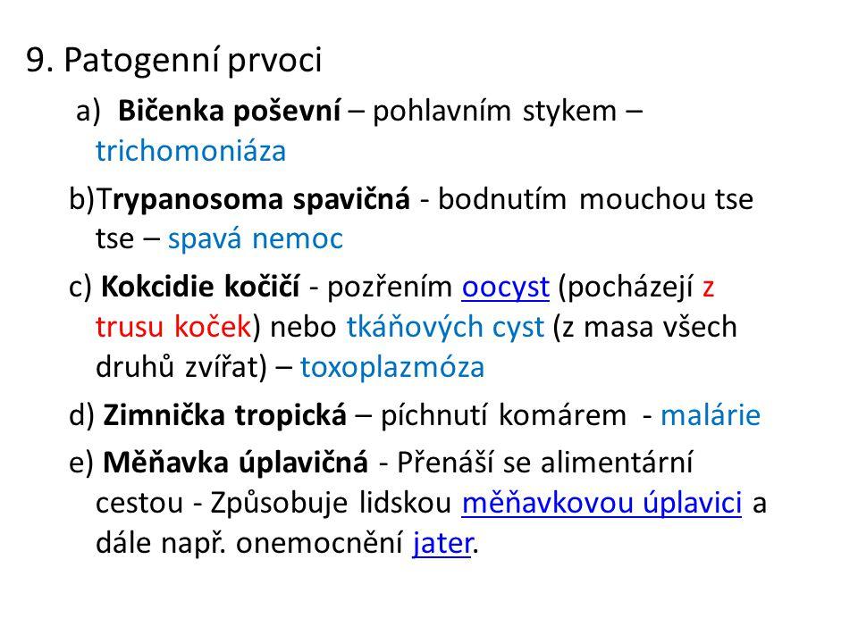 9. Patogenní prvoci a) Bičenka poševní – pohlavním stykem – trichomoniáza b)Trypanosoma spavičná - bodnutím mouchou tse tse – spavá nemoc c) Kokcidie