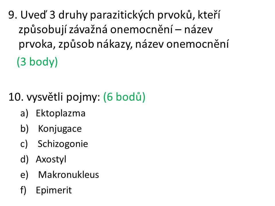 9. Uveď 3 druhy parazitických prvoků, kteří způsobují závažná onemocnění – název prvoka, způsob nákazy, název onemocnění (3 body) 10. vysvětli pojmy:
