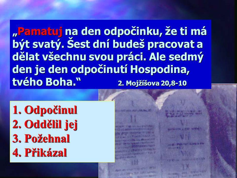 """""""A Bůh požehnal a posvětil sedmý den, neboť v něm přestal konat veškeré své stvořitelské dílo."""" 1.Mojžíšova 2,3 1. Odpočinul 2. Oddělil jej 3. Požehna"""