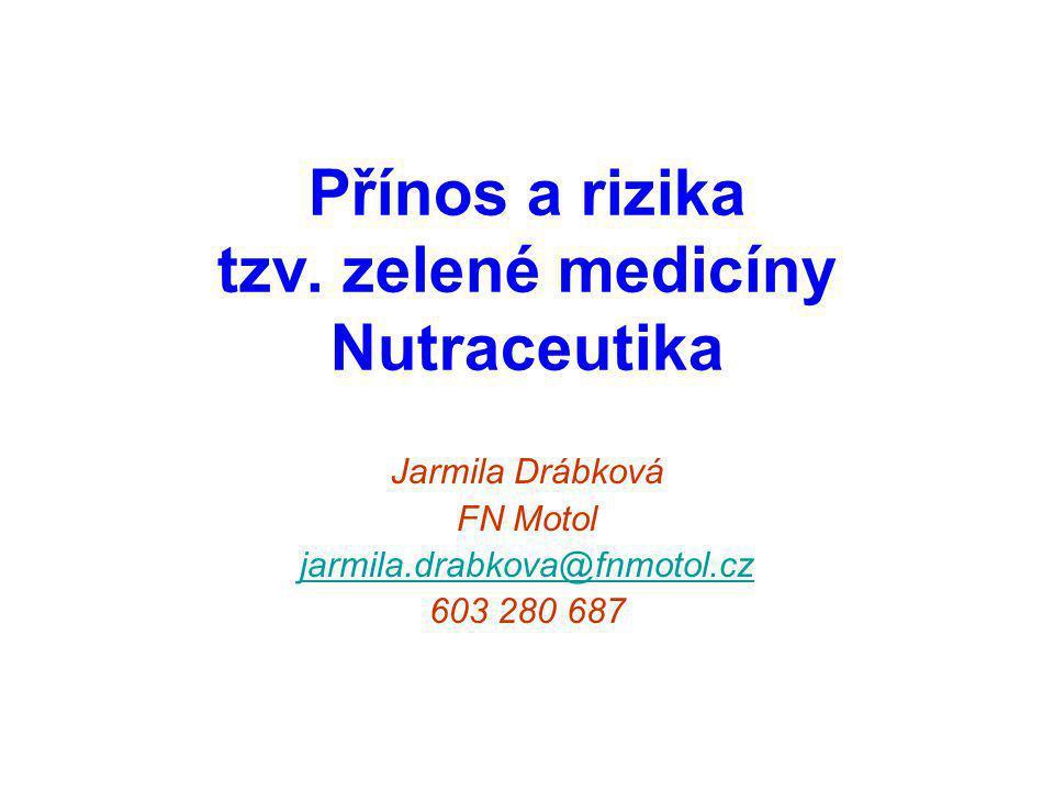 Přínos a rizika tzv. zelené medicíny Nutraceutika Jarmila Drábková FN Motol jarmila.drabkova@fnmotol.cz 603 280 687