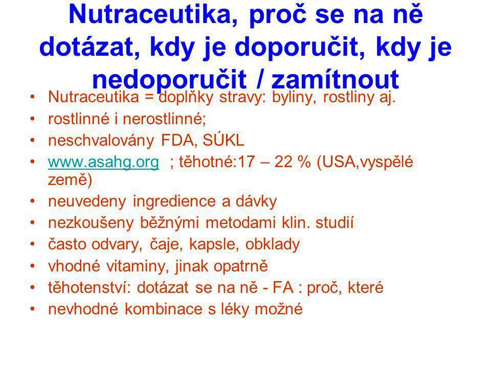 Nutraceutika, proč se na ně dotázat, kdy je doporučit, kdy je nedoporučit / zamítnout Nutraceutika = doplňky stravy: byliny, rostliny aj. rostlinné i