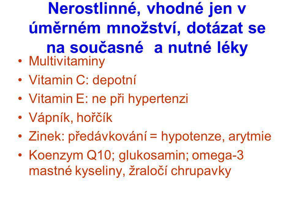 Nerostlinné, vhodné jen v úměrném množství, dotázat se na současné a nutné léky Multivitaminy Vitamin C: depotní Vitamin E: ne při hypertenzi Vápník,