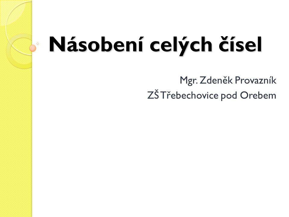 Násobení celých čísel Mgr. Zdeněk Provazník ZŠ Třebechovice pod Orebem
