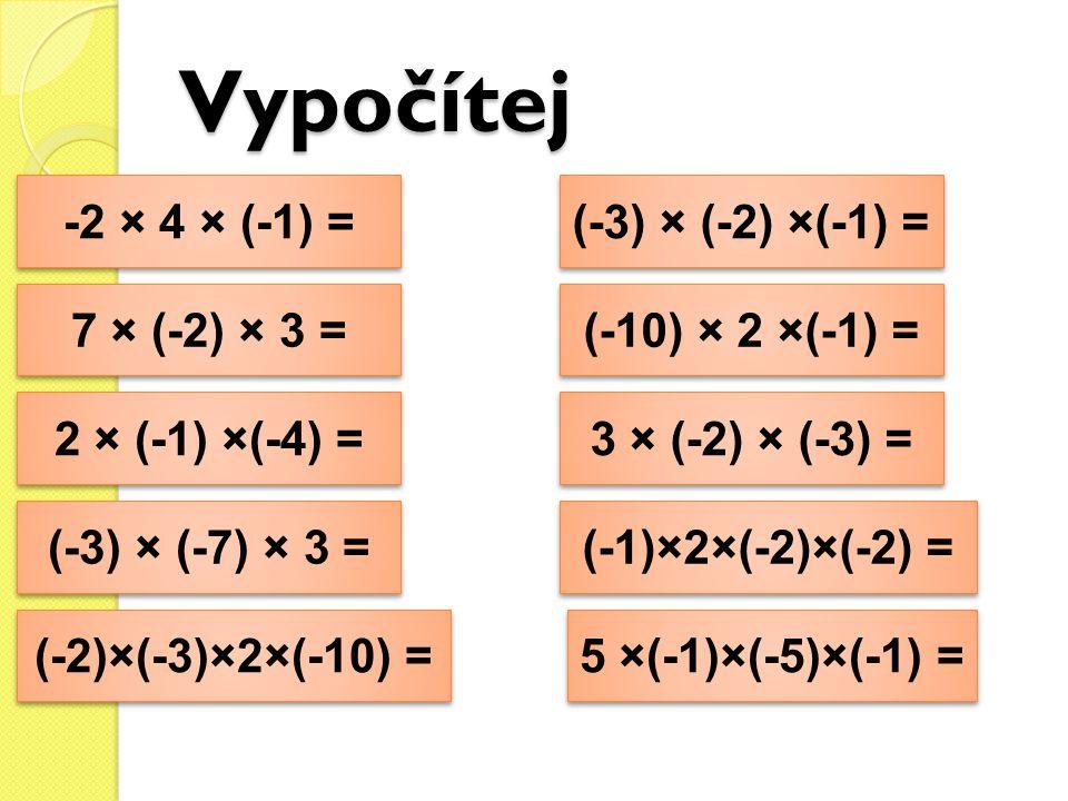 Vypočítej -2 × 4 × (-1) = 7 × (-2) × 3 = 2 × (-1) ×(-4) = (-3) × (-7) × 3 = (-2)×(-3)×2×(-10) = (-3) × (-2) ×(-1) = (-10) × 2 ×(-1) = 3 × (-2) × (-3)