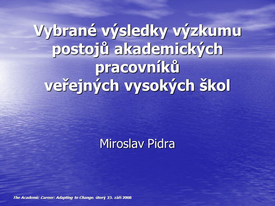 Vybrané výsledky výzkumu postojů akademických pracovníků veřejných vysokých škol Miroslav Pidra The Academic Career: Adapting to Change.