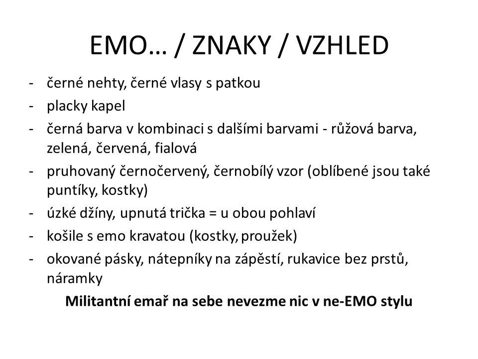 EMO… / ZNAKY / VZHLED -černé nehty, černé vlasy s patkou -placky kapel -černá barva v kombinaci s dalšími barvami - růžová barva, zelená, červená, fia