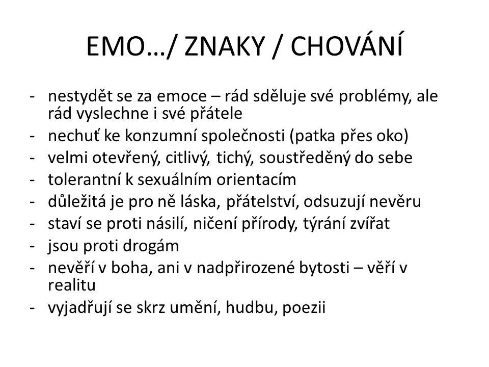 EMO …/ hudba, poezie -melodická – zpovědní texty (zlomené srdce) -prvky depresivity, emocionální devastace -autoři textů vyznávají smutek, ve kterém si libují -zlomené srdce je odznakem cti – jizvy na srdci jsou znakem pýchy -píší poezii, kde nabádají k depresi, osamělosti, hněvu – témata – život, bolest, smrt