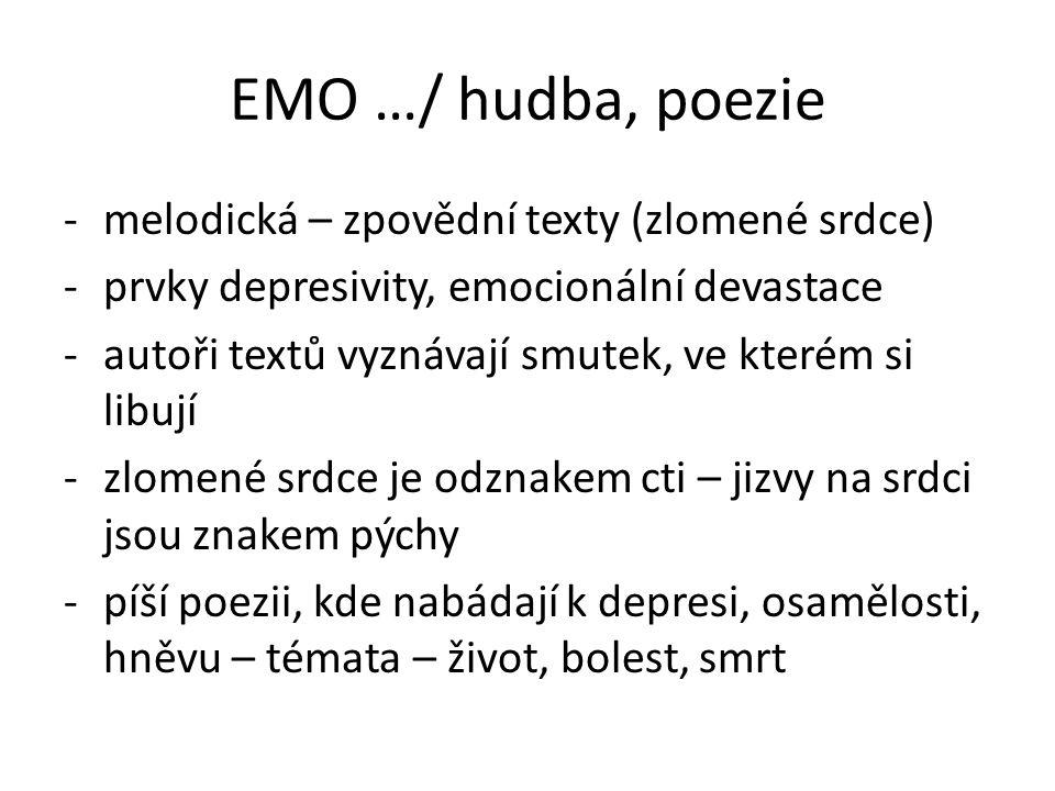 EMO …/ hudba, poezie -melodická – zpovědní texty (zlomené srdce) -prvky depresivity, emocionální devastace -autoři textů vyznávají smutek, ve kterém s