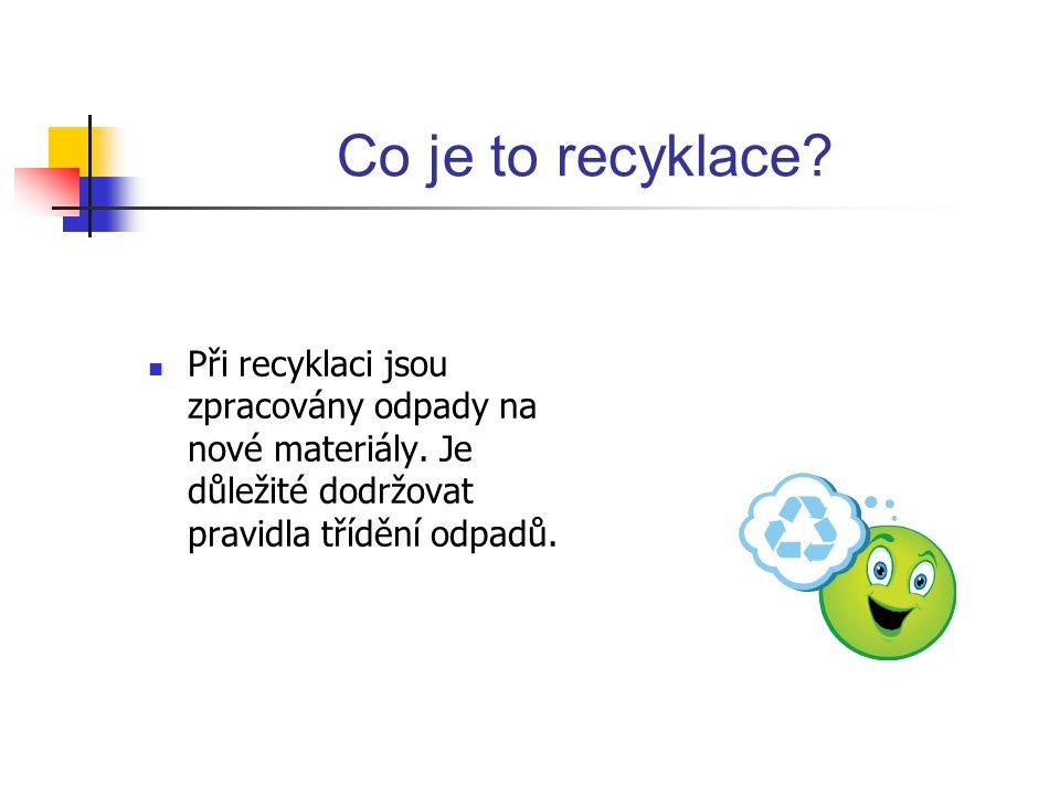 Co je to recyklace.Při recyklaci jsou zpracovány odpady na nové materiály.