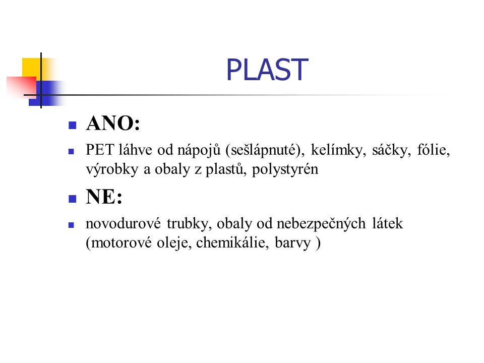 PLAST ANO: PET láhve od nápojů (sešlápnuté), kelímky, sáčky, fólie, výrobky a obaly z plastů, polystyrén NE: novodurové trubky, obaly od nebezpečných látek (motorové oleje, chemikálie, barvy )