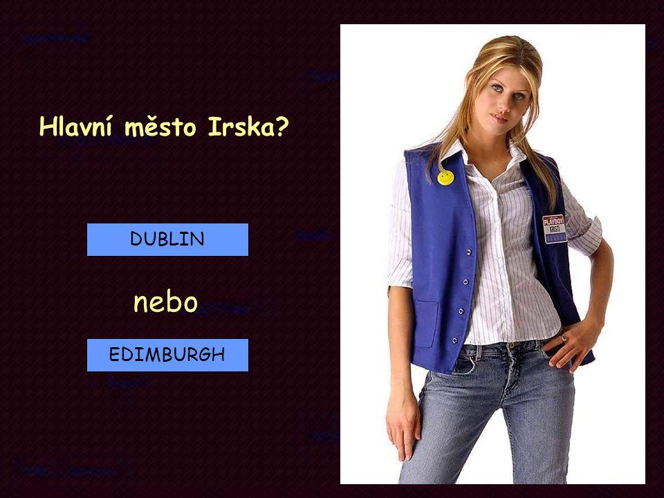 EDIMBURGH DUBLIN Hlavní město Irska? nebo