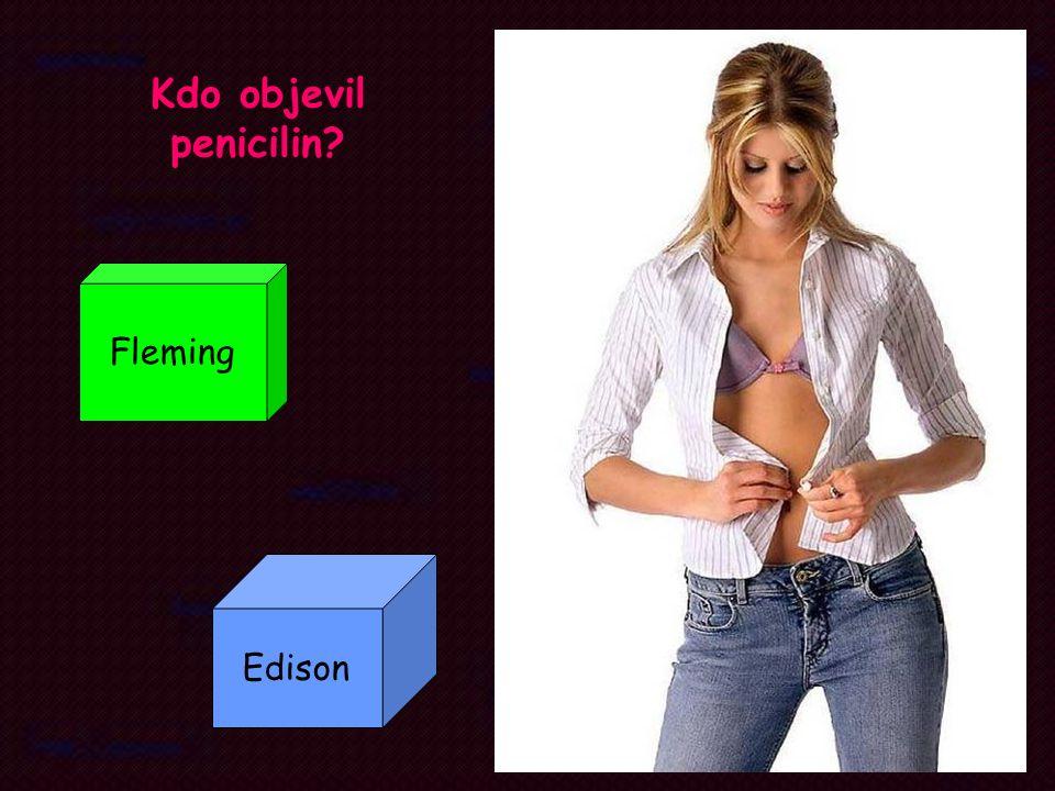 Kdo objevil penicilin? Fleming Edison