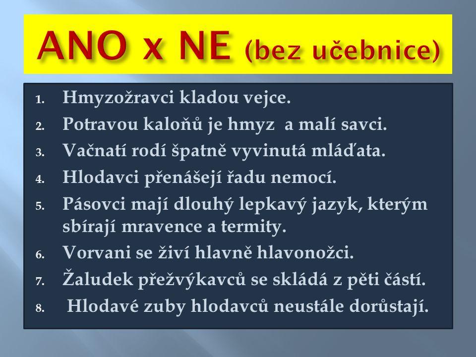 1.Ne - placentálové 2. Ne - býložravci 3. Ano 4. Ano 5.