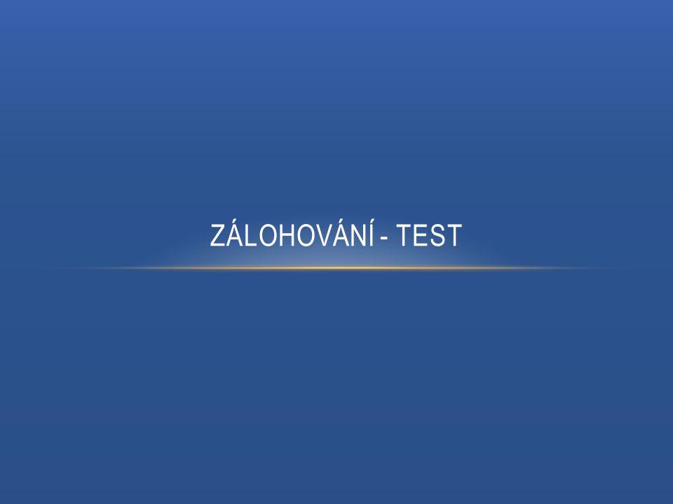 ZÁLOHOVÁNÍ - TEST