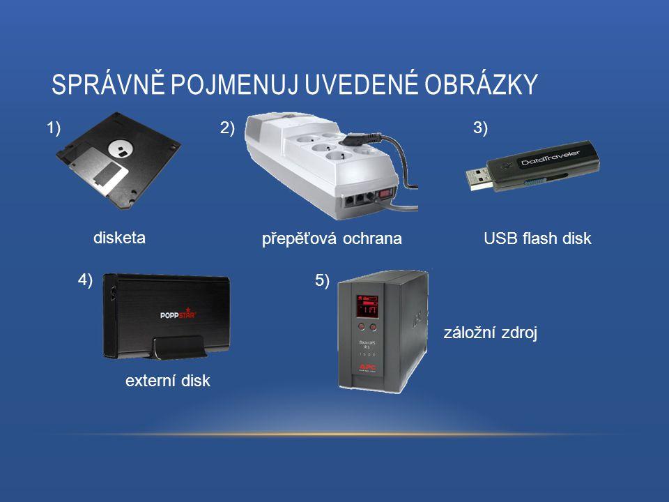 SPRÁVNĚ POJMENUJ UVEDENÉ OBRÁZKY disketa přepěťová ochranaUSB flash disk externí disk záložní zdroj 1)2)3) 4) 5)