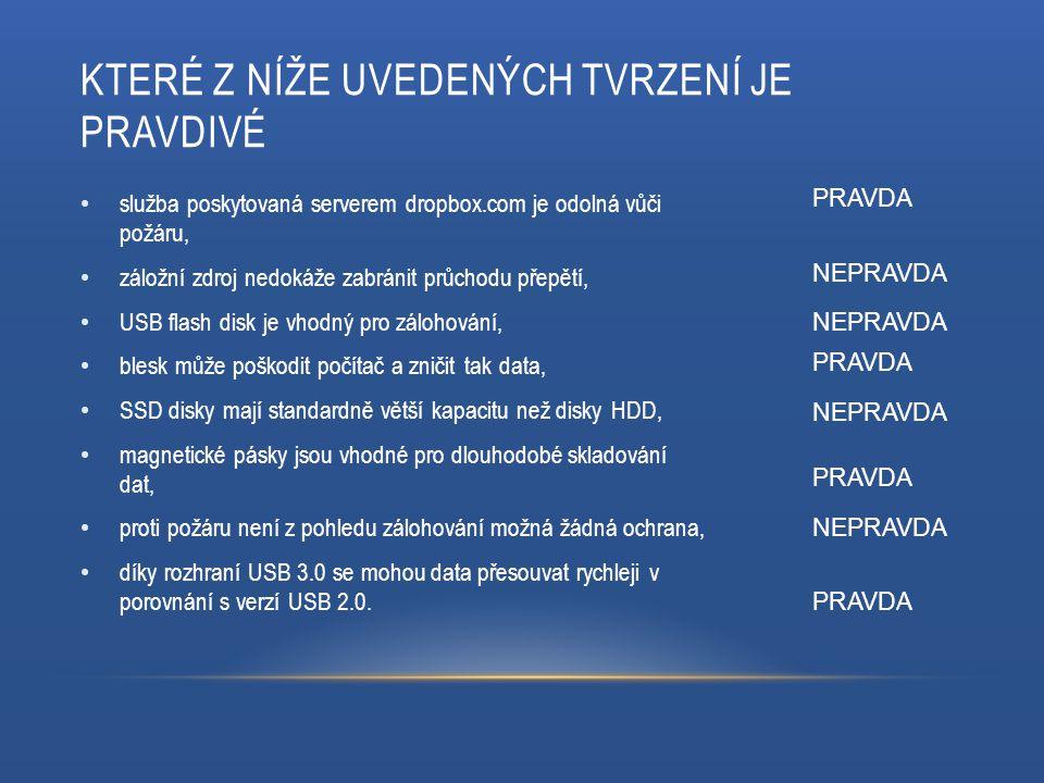 KTERÉ Z NÍŽE UVEDENÝCH TVRZENÍ JE PRAVDIVÉ služba poskytovaná serverem dropbox.com je odolná vůči požáru, záložní zdroj nedokáže zabránit průchodu přepětí, USB flash disk je vhodný pro zálohování, blesk může poškodit počítač a zničit tak data, SSD disky mají standardně větší kapacitu než disky HDD, magnetické pásky jsou vhodné pro dlouhodobé skladování dat, proti požáru není z pohledu zálohování možná žádná ochrana, díky rozhraní USB 3.0 se mohou data přesouvat rychleji v porovnání s verzí USB 2.0.